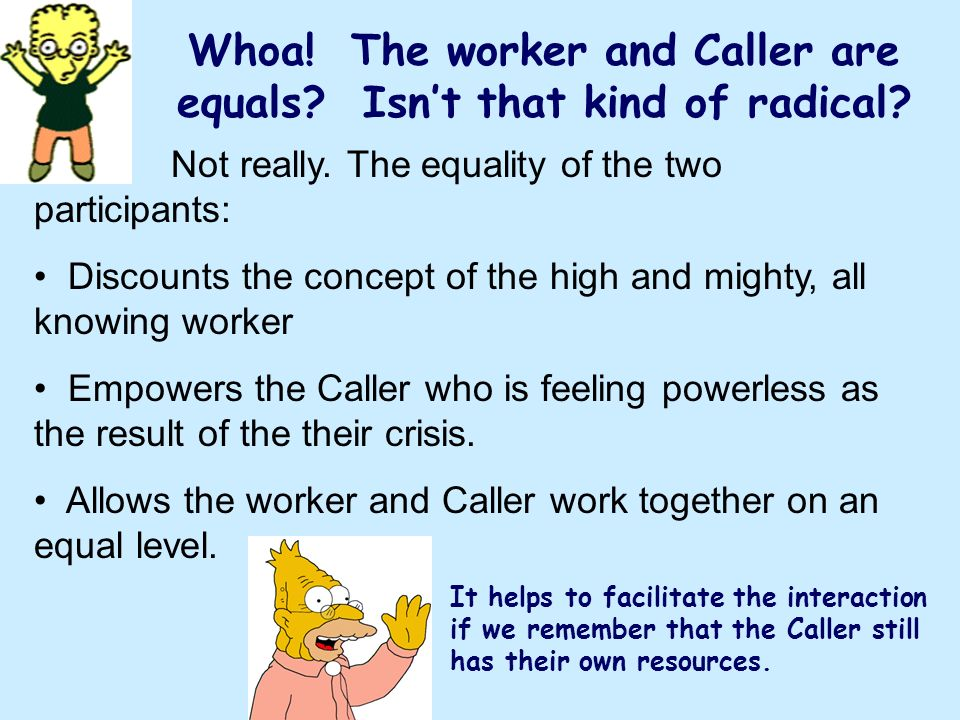 Whoa! The worker and Caller are equals Isn't that kind of radical