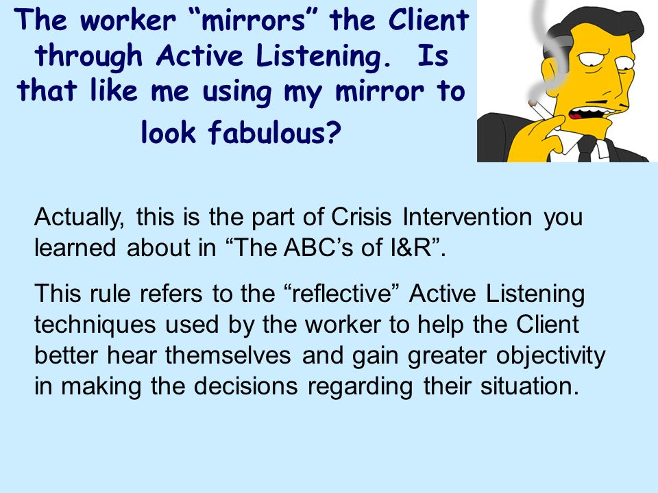 The worker mirrors the Client through Active Listening