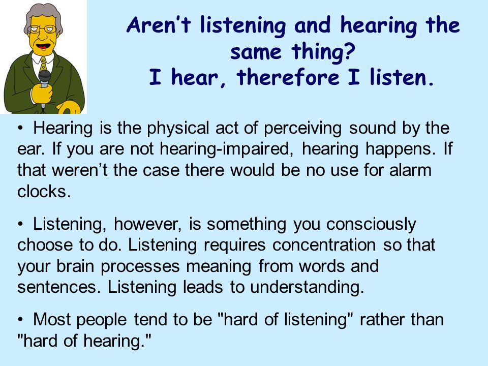 Aren't listening and hearing the same thing I hear, therefore I listen.