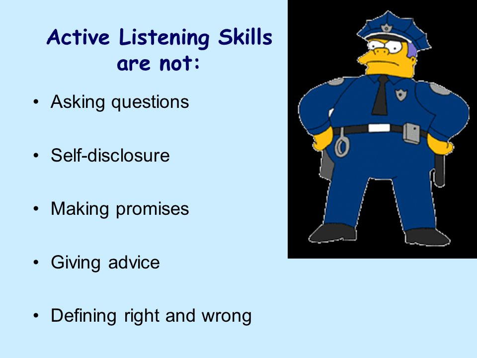 Active Listening Skills are not: