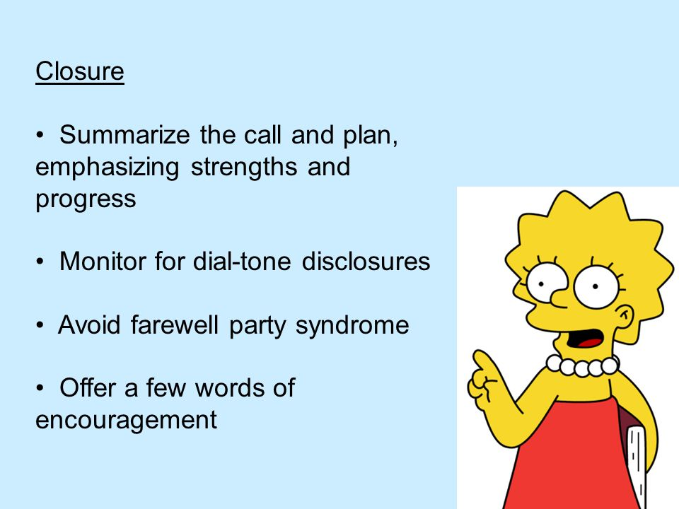Closure Summarize the call and plan, emphasizing strengths and progress. Monitor for dial-tone disclosures.