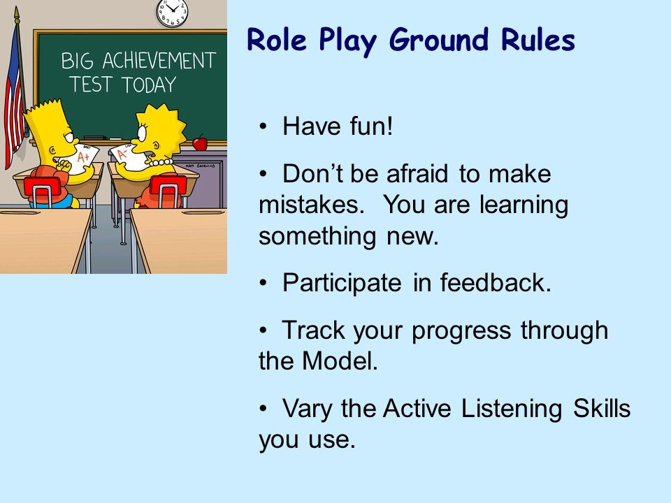 Role Play Ground Rules Have fun!