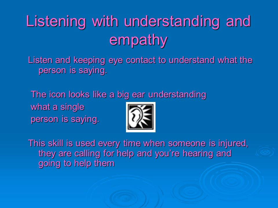Listening with understanding and empathy