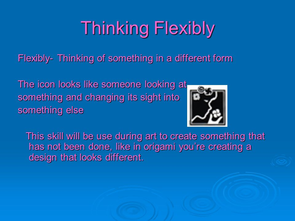 Thinking Flexibly Flexibly- Thinking of something in a different form