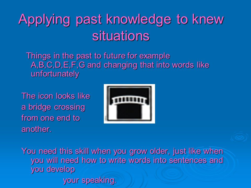 Applying past knowledge to knew situations
