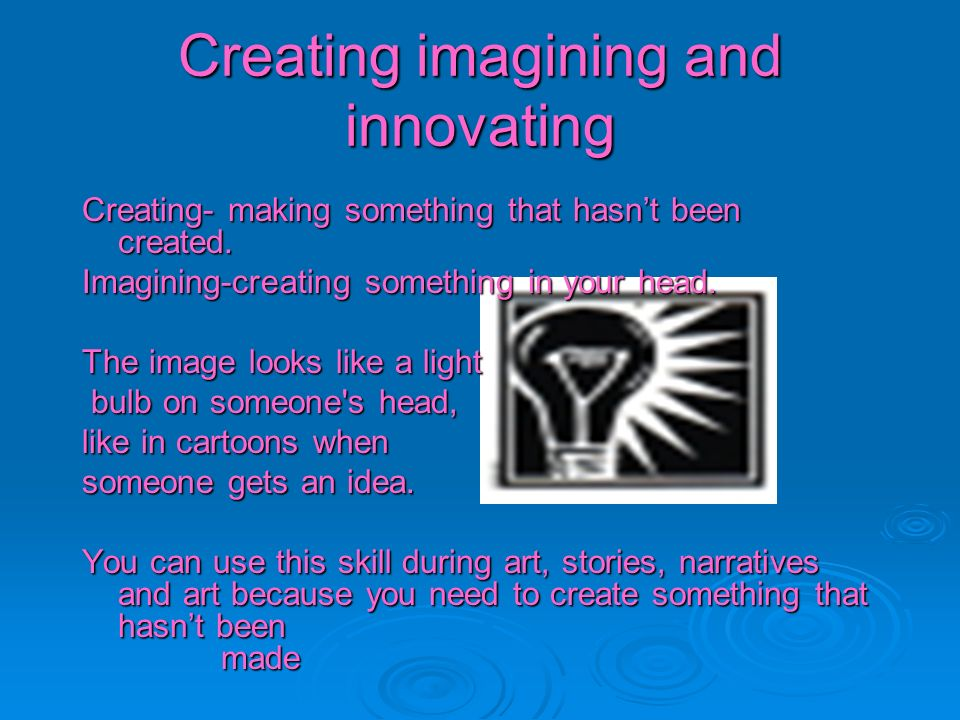 Creating imagining and innovating