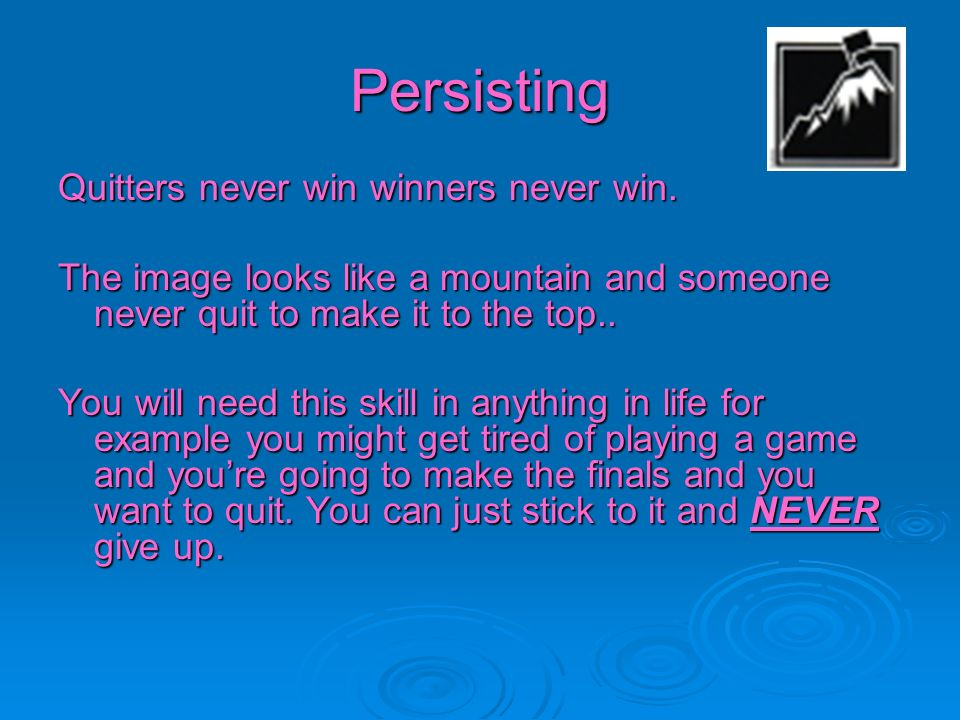 Persisting Quitters never win winners never win.
