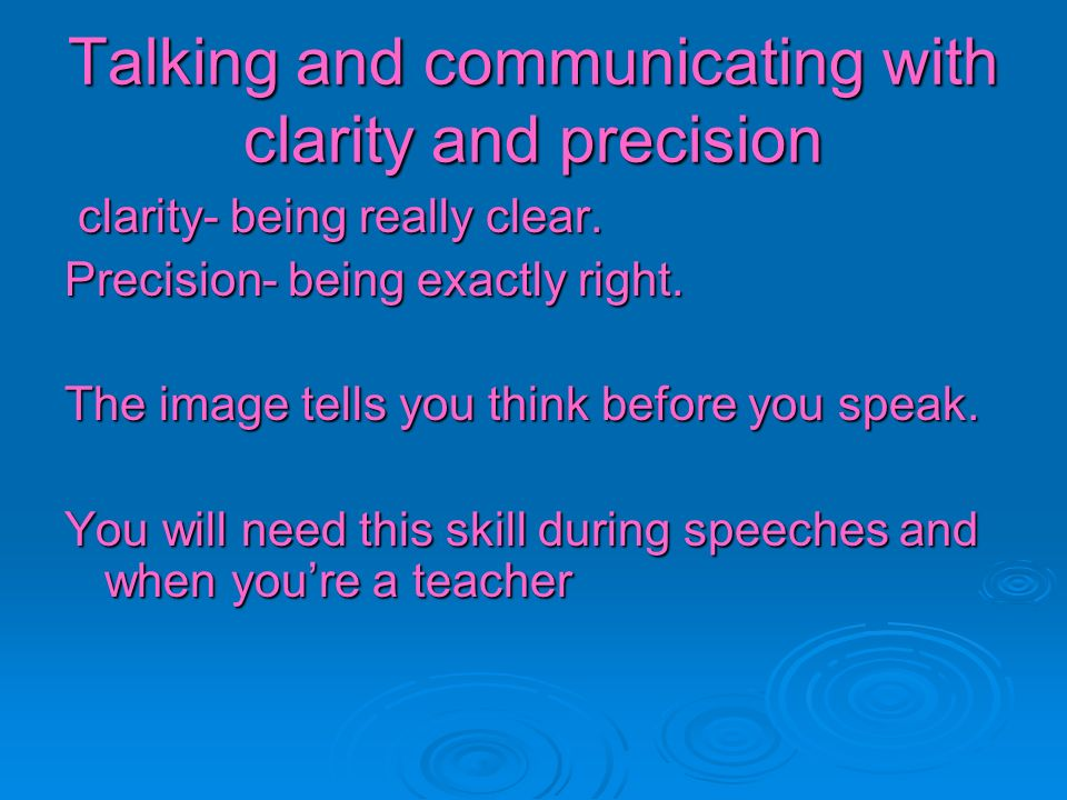 Talking and communicating with clarity and precision