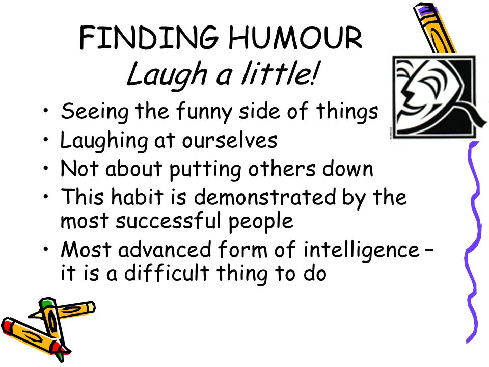 FINDING HUMOUR Laugh a little!