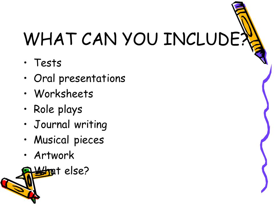WHAT CAN YOU INCLUDE Tests Oral presentations Worksheets Role plays