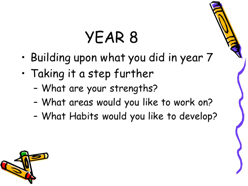 YEAR 8 Building upon what you did in year 7 Taking it a step further