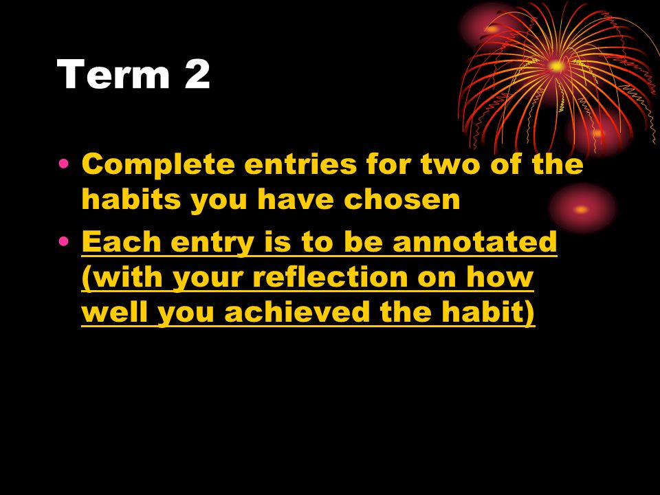 Term 2 Complete entries for two of the habits you have chosen