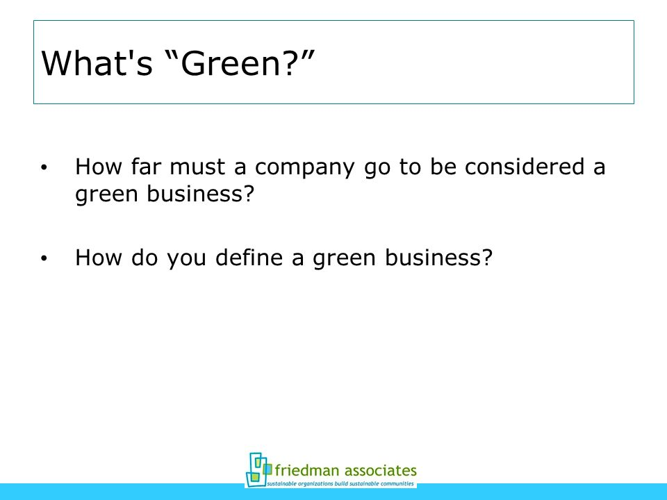 What s Green How far must a company go to be considered a green business.