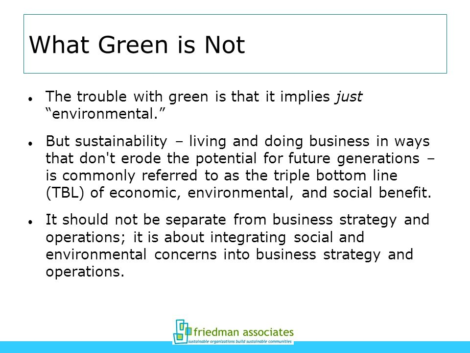 What Green is Not The trouble with green is that it implies just environmental.