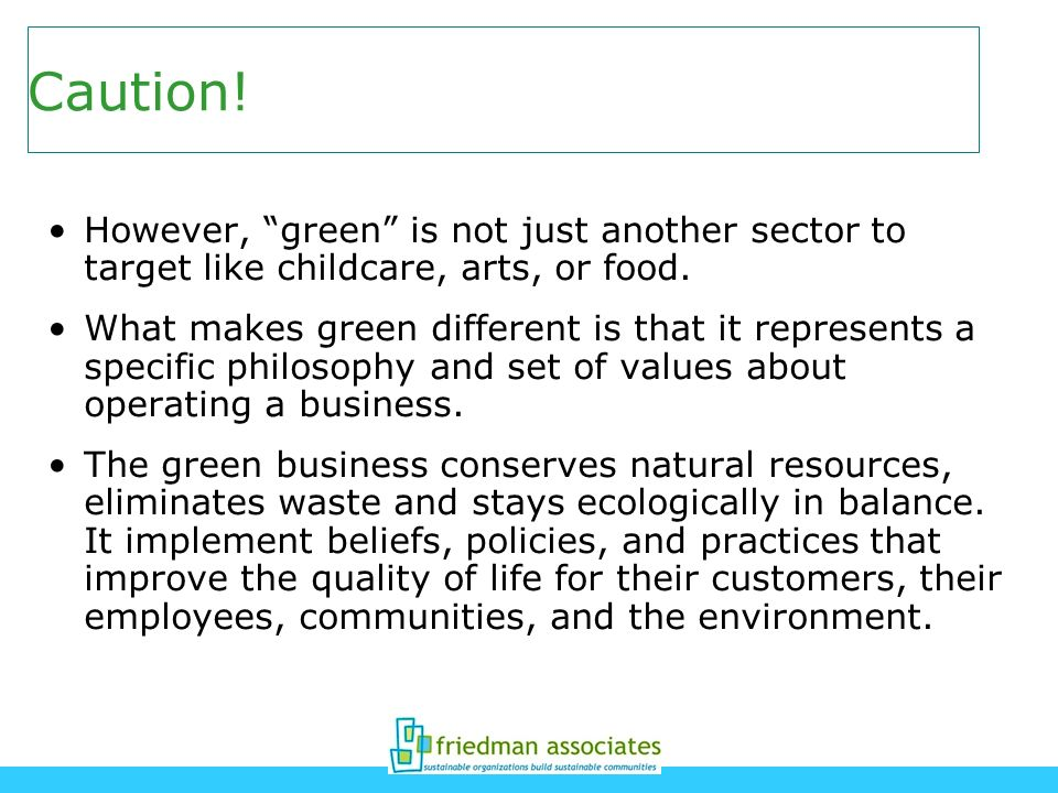 Caution! However, green is not just another sector to target like childcare, arts, or food.