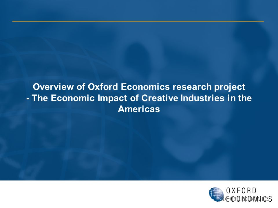 Overview of Oxford Economics research project - The Economic Impact of Creative Industries in the Americas