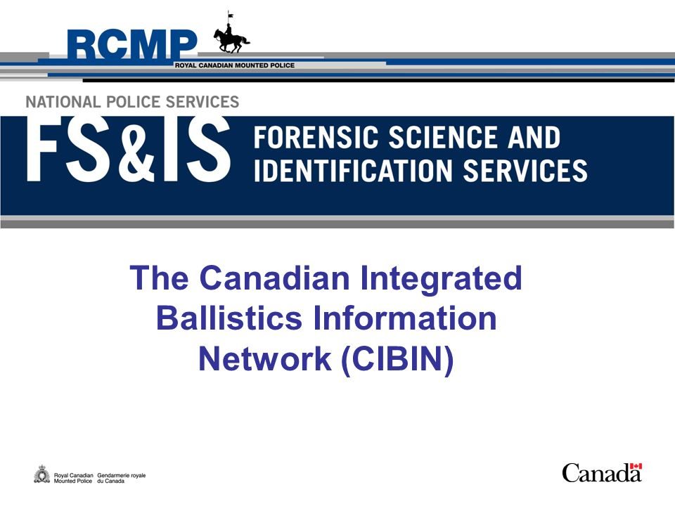 The Canadian Integrated Ballistics Information Network (CIBIN)