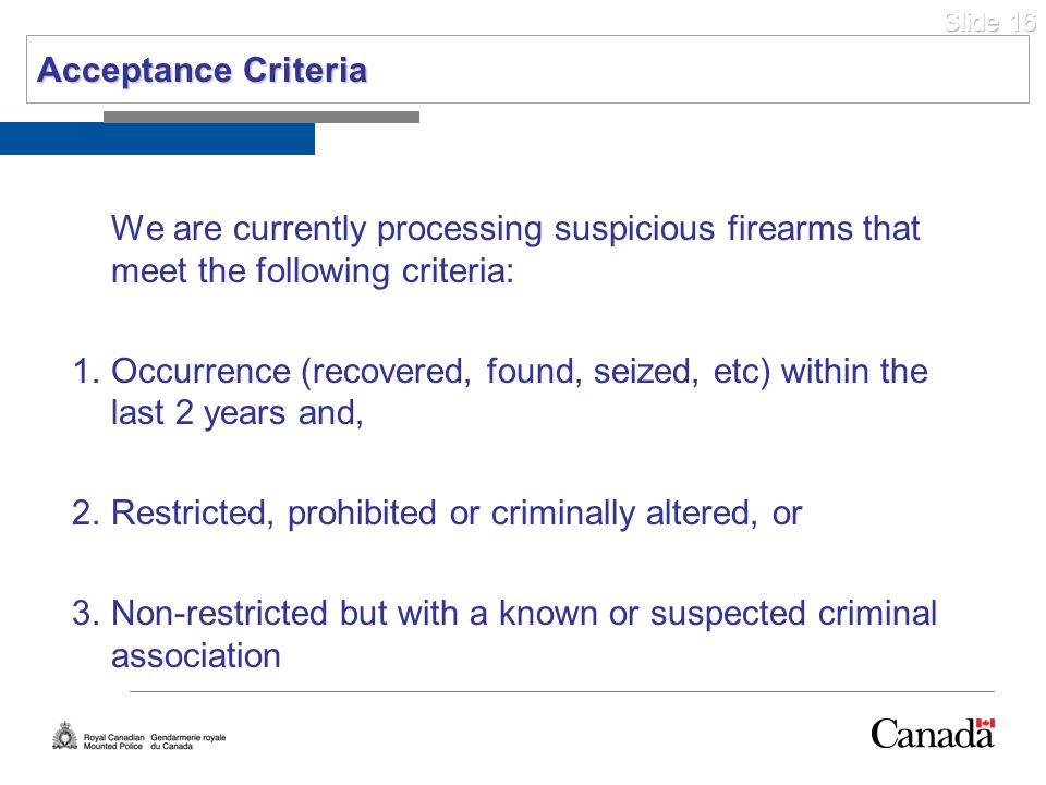 Acceptance CriteriaWe are currently processing suspicious firearms that meet the following criteria:
