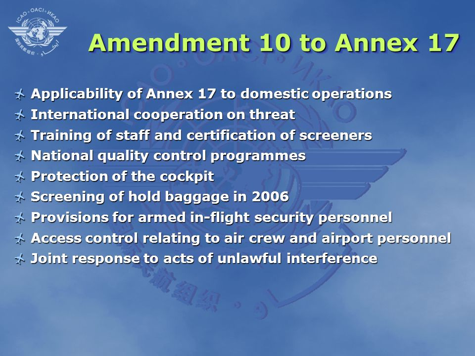 Amendment 10 to Annex 17Applicability of Annex 17 to domestic operations. International cooperation on threat.