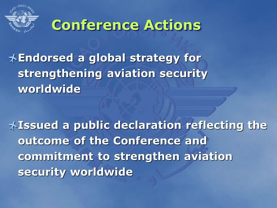 Conference ActionsEndorsed a global strategy for strengthening aviation security worldwide.