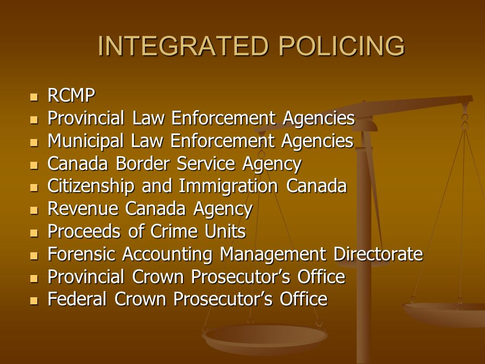 INTEGRATED POLICING RCMP Provincial Law Enforcement Agencies