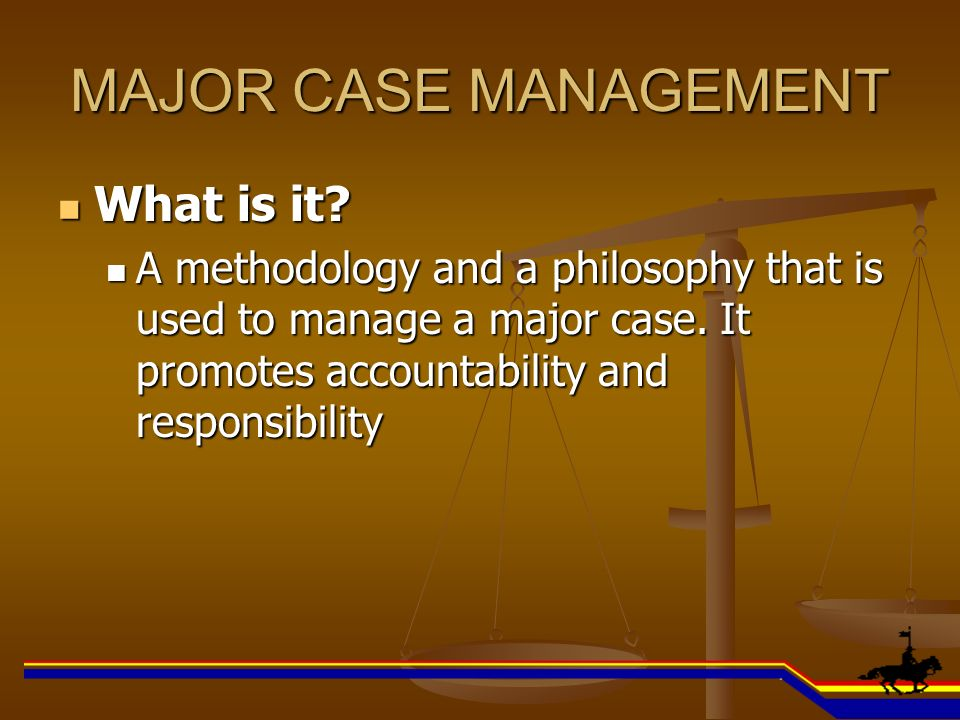 MAJOR CASE MANAGEMENT What is it