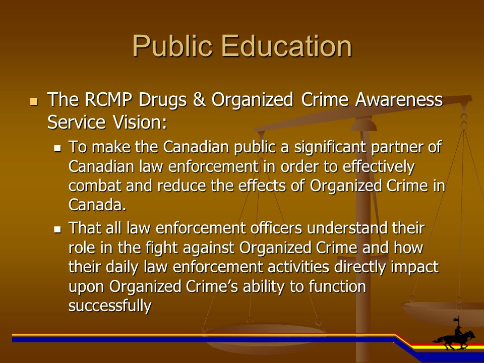 Public Education The RCMP Drugs & Organized Crime Awareness Service Vision: