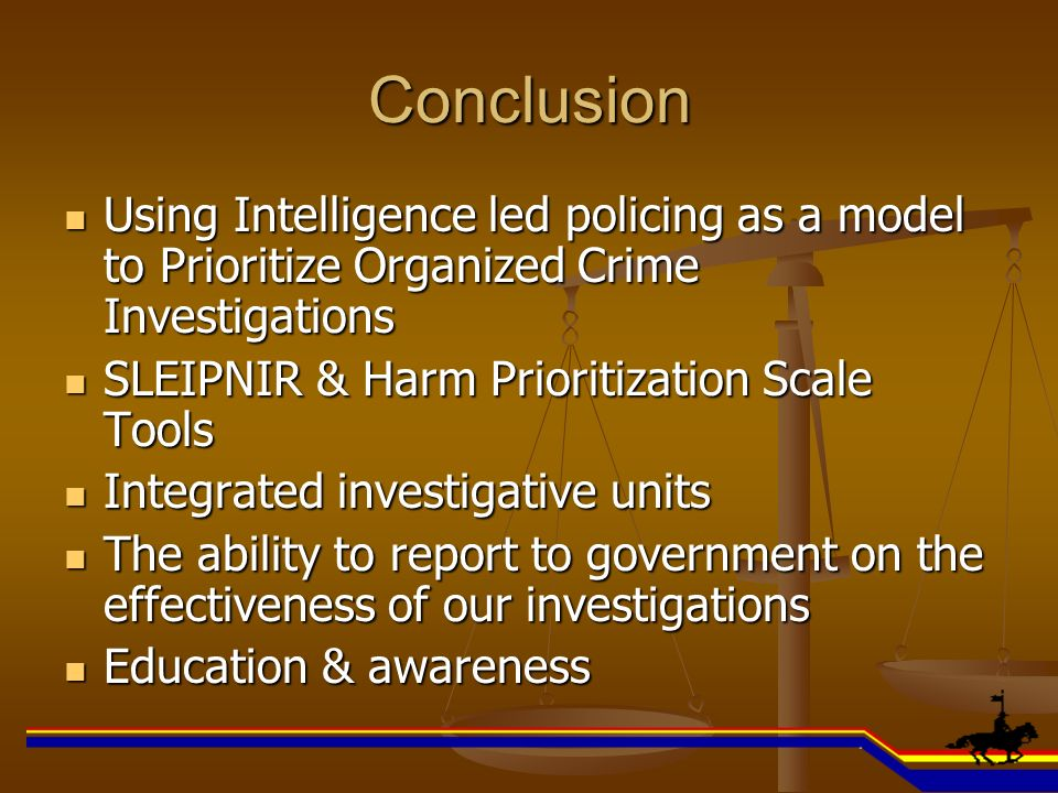 Conclusion Using Intelligence led policing as a model to Prioritize Organized Crime Investigations.