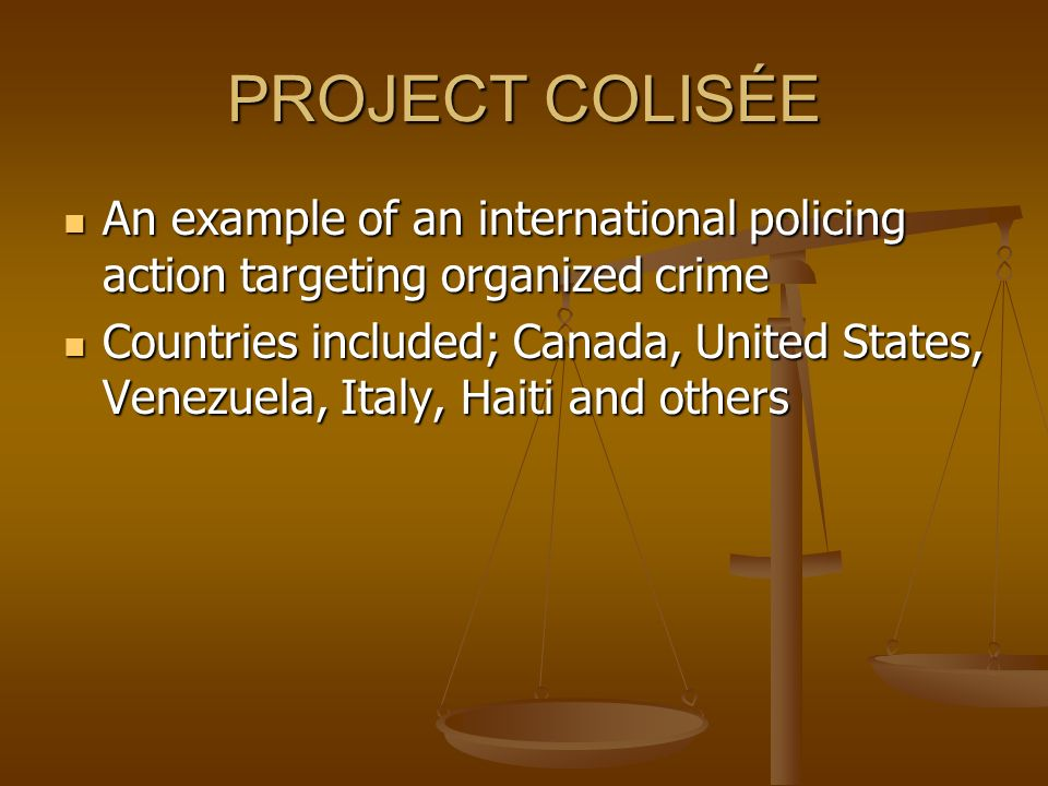 PROJECT COLISÉE An example of an international policing action targeting organized crime.