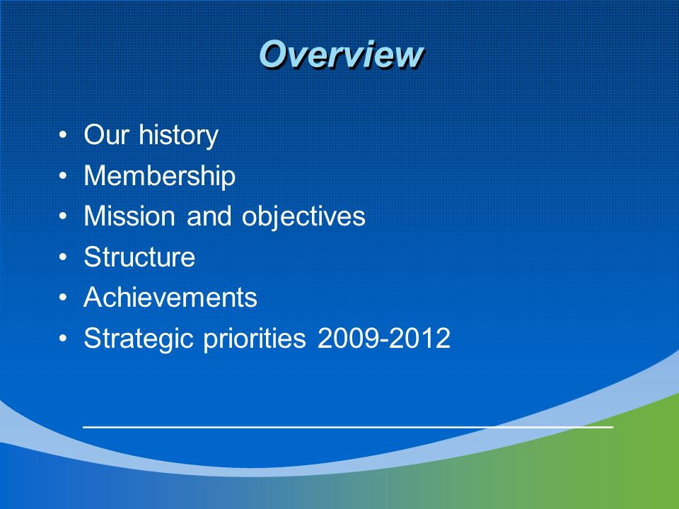 Overview Our history Membership Mission and objectives Structure
