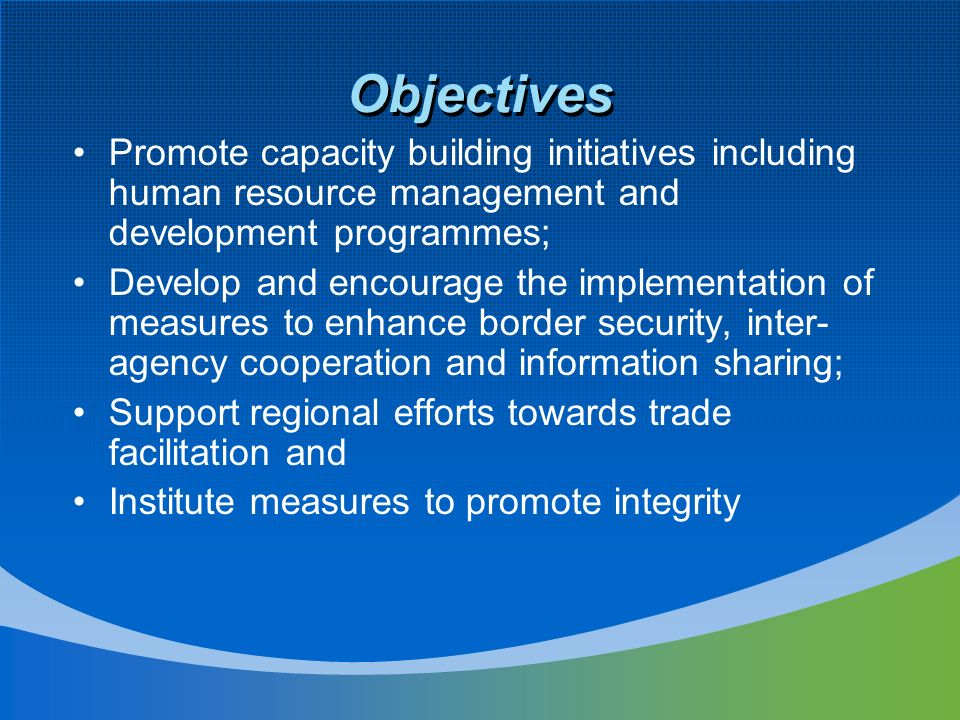 Objectives Promote capacity building initiatives including human resource management and development programmes;