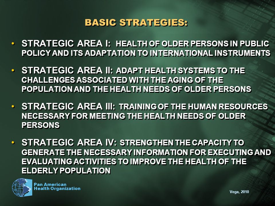 BASIC STRATEGIES: STRATEGIC AREA I: HEALTH OF OLDER PERSONS IN PUBLIC POLICY AND ITS ADAPTATION TO INTERNATIONAL INSTRUMENTS.