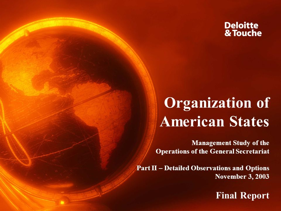 Organization of American States Management Study of the Operations of the General Secretariat Part II – Detailed Observations and Options November 3, 2003 Final Report