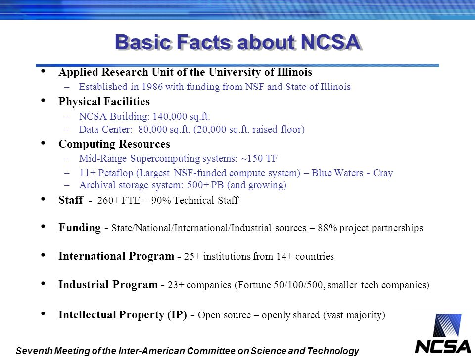 Basic Facts about NCSA Applied Research Unit of the University of Illinois. Established in 1986 with funding from NSF and State of Illinois.