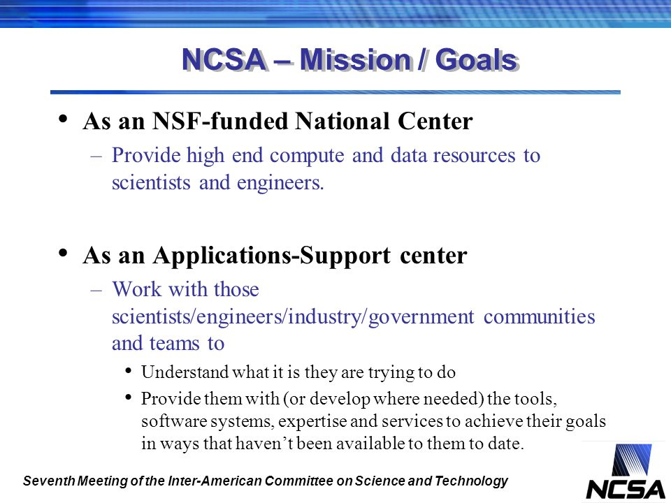 NCSA – Mission / Goals As an NSF-funded National Center