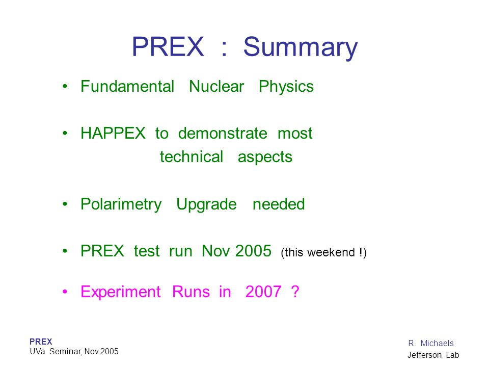 PREX : Summary Fundamental Nuclear Physics HAPPEX to demonstrate most