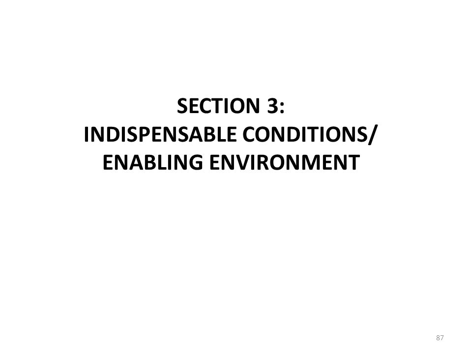 INDISPENSABLE CONDITIONS/ ENABLING ENVIRONMENT