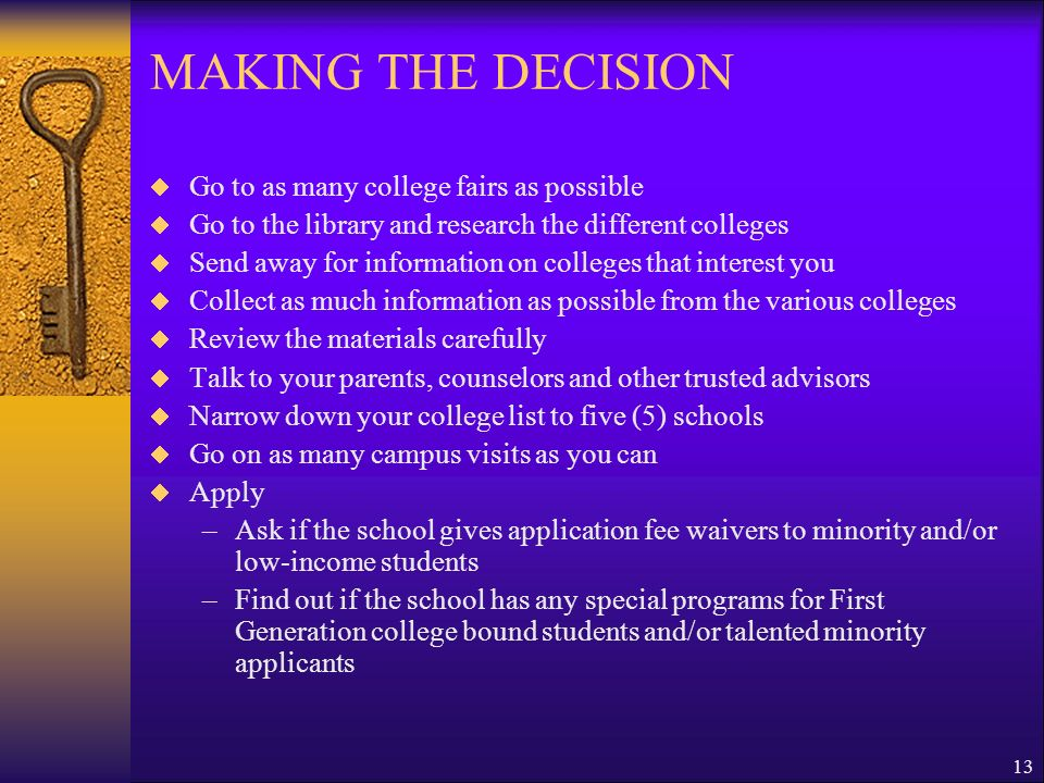 MAKING THE DECISION Go to as many college fairs as possible