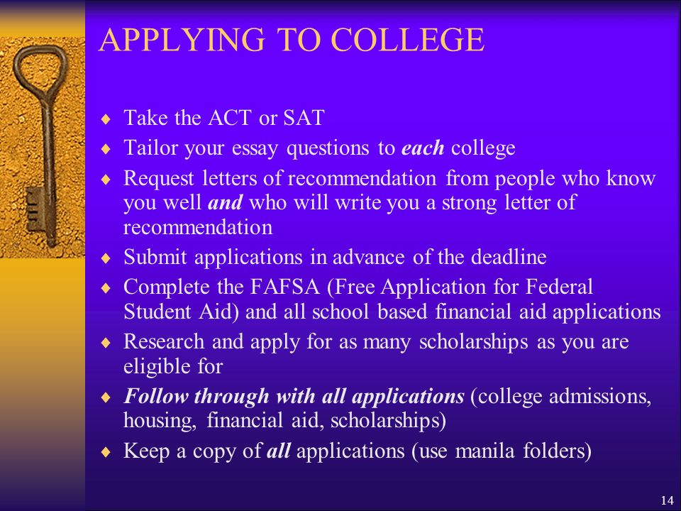 APPLYING TO COLLEGE Take the ACT or SAT