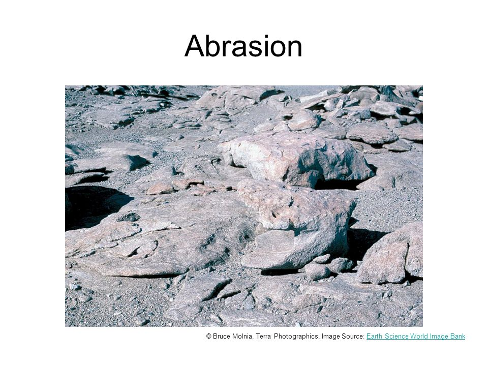 Abrasion Wind erosion is evidenced by these rocks in the McMurdo Dry Valley Region of Antarctica.