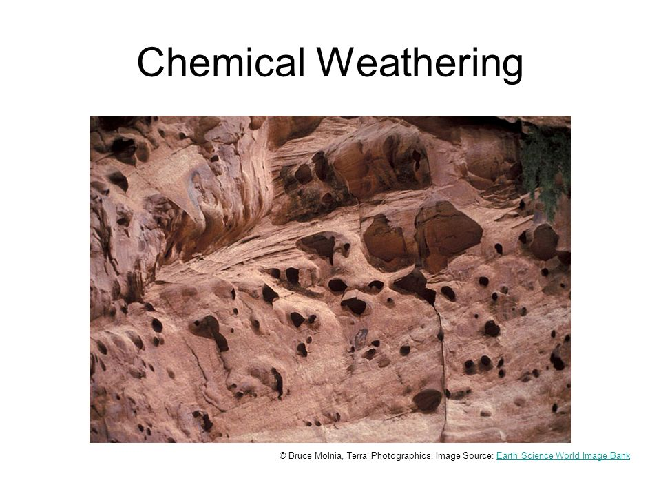 Chemical Weathering These pits in the sandstone at Capitol Reef National Park were caused by chemical weathering or decomposition.