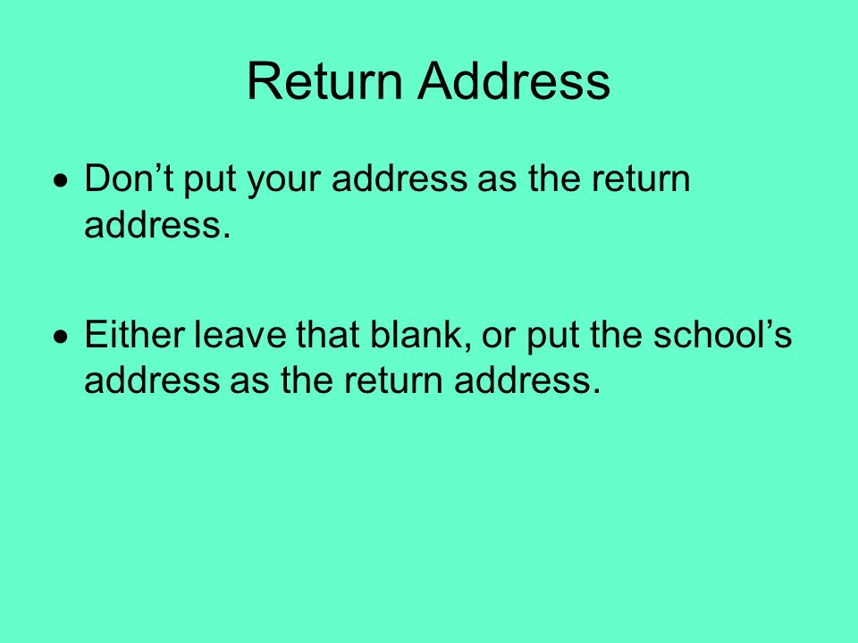 Return Address Don't put your address as the return address.