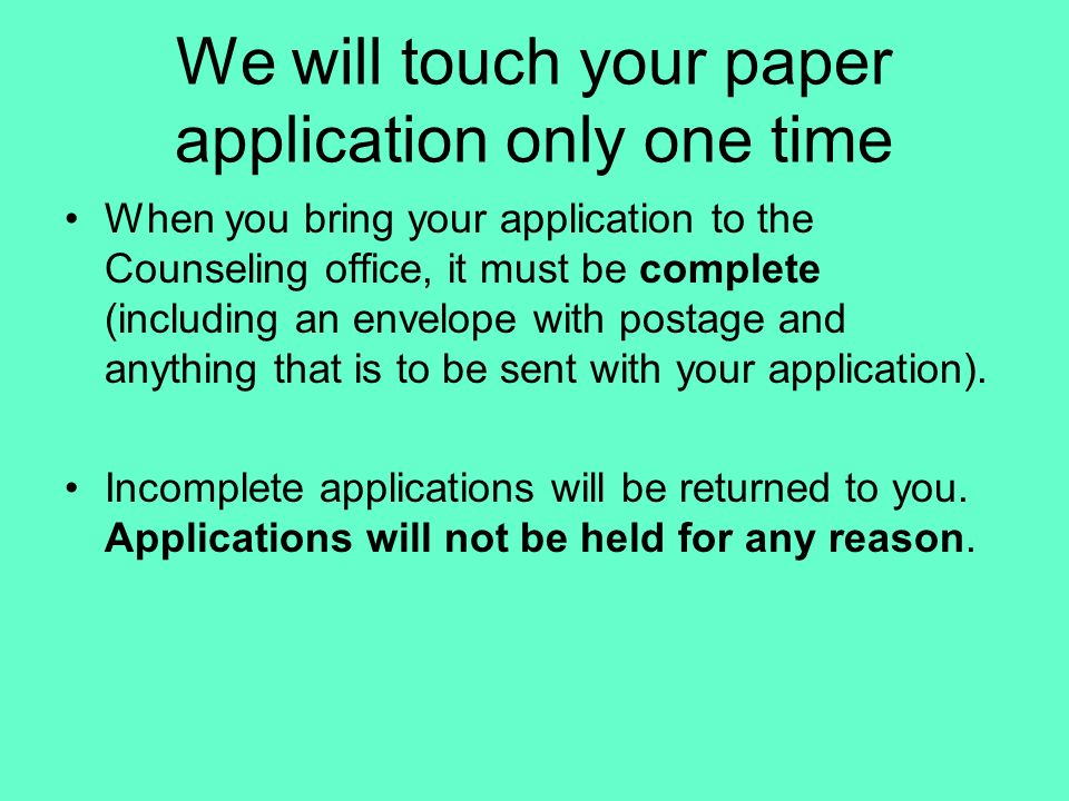 We will touch your paper application only one time