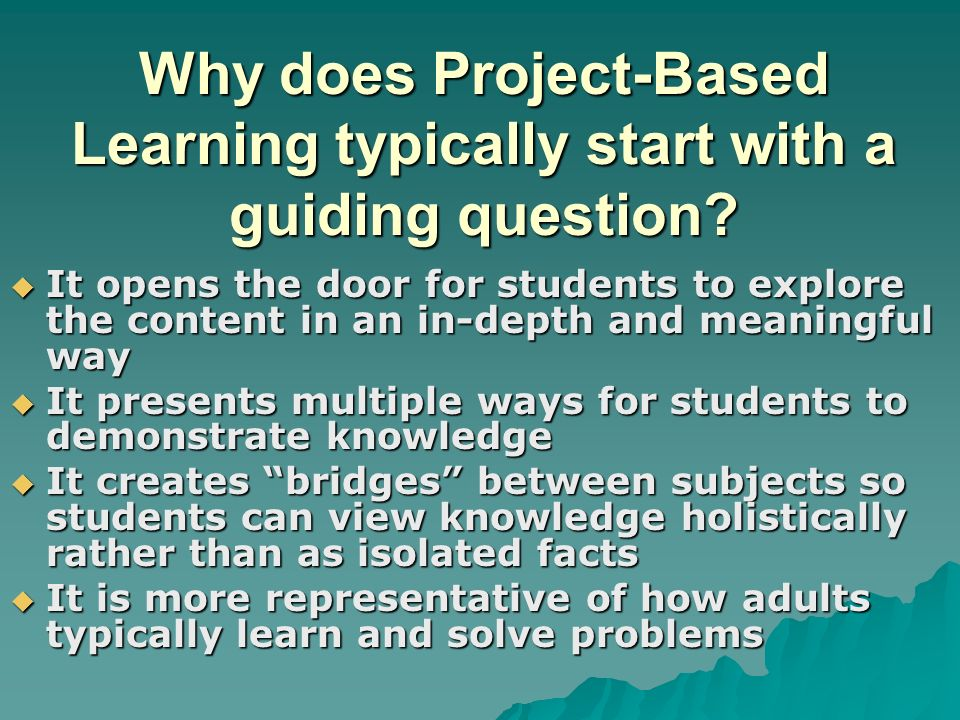 Why does Project-Based Learning typically start with a guiding question