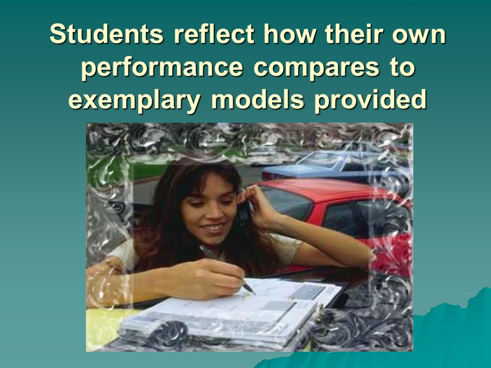 Students reflect how their own performance compares to exemplary models provided