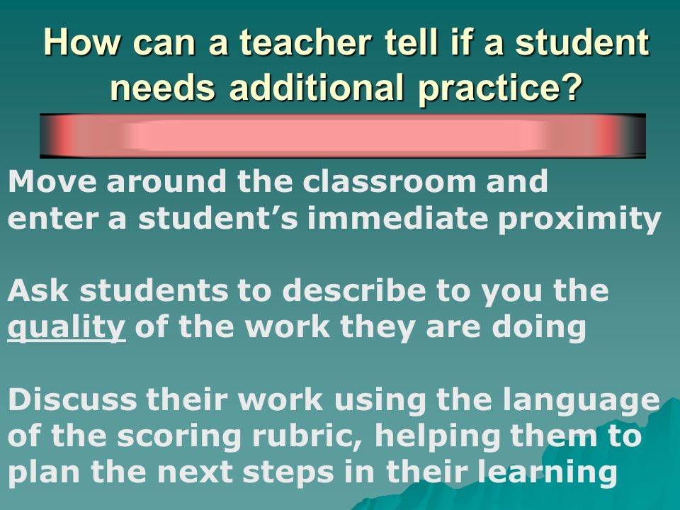 How can a teacher tell if a student needs additional practice