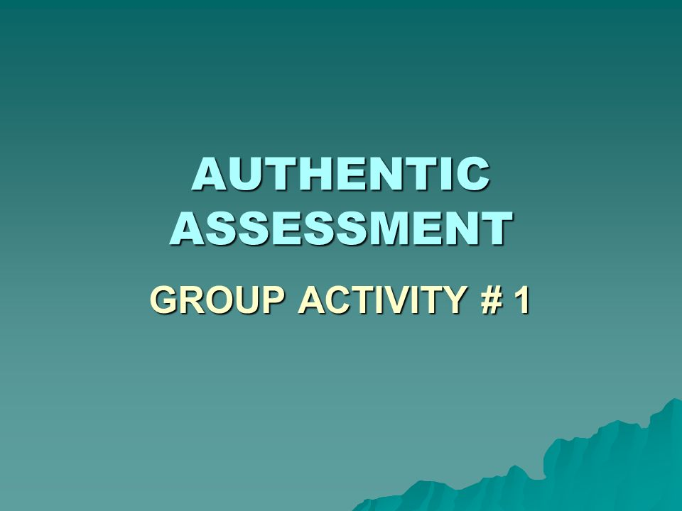 AUTHENTIC ASSESSMENT Group Activity # 1
