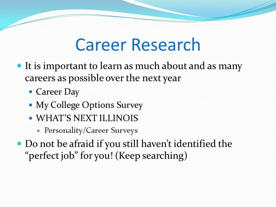Career Research It is important to learn as much about and as many careers as possible over the next year.
