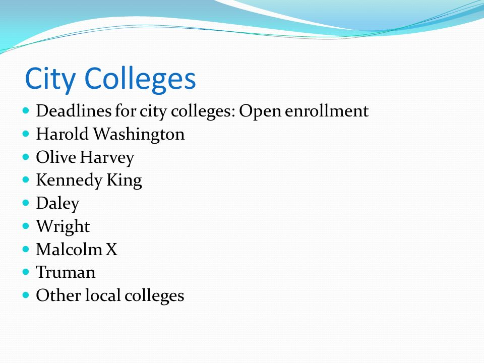 City Colleges Deadlines for city colleges: Open enrollment