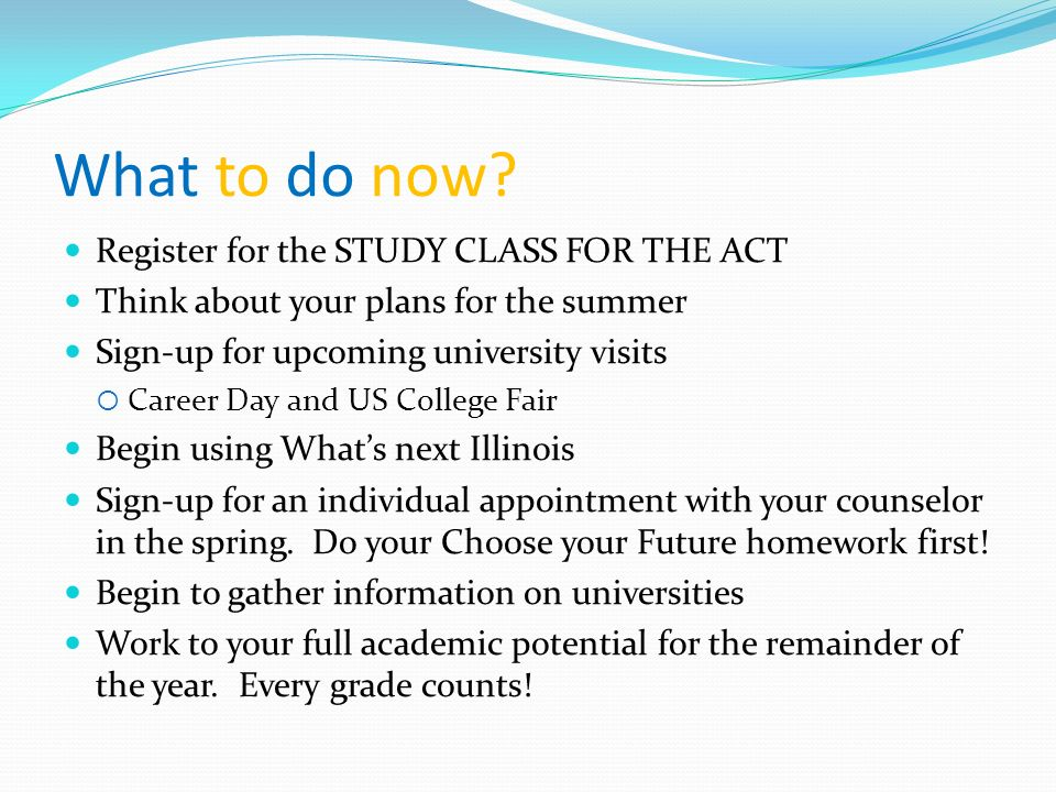 What to do now Register for the STUDY CLASS FOR THE ACT